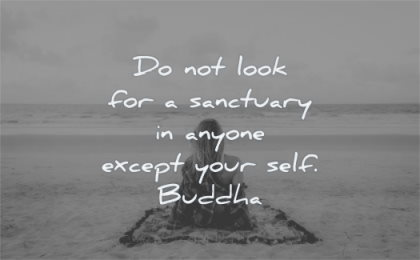 stress quotes do not look sanctuary anyone except your self buddha wisdom woman sit beach