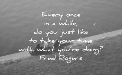 stress quotes every once while you just like take your time with that you doing fred rogers wisdom