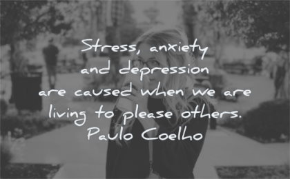 stress quotes anxiety depression caused when living please others paulo coelho wisdom woman coffee