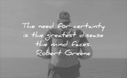 stress quotes need certainty greatest disease mind faces robert greene wisdom