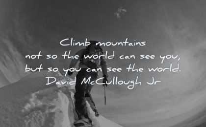 success quotes climb mountains world can see you david mccullough jr wisdom quotes snow winter top
