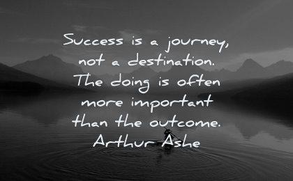 success quotes journey not destination doing often more important than outcome arthur ashe wisdom kayak lake nature