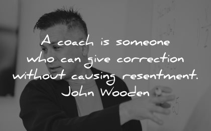 teacher quotes coach someone give correction without causing resentement john wooden wisdom