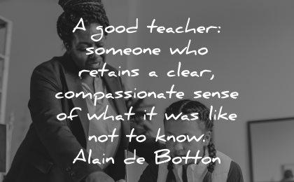 teacher quotes someone retains clear compassionate sense what like not know alain de botton wisdom