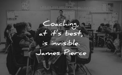 teacher quotes coaching best invisible james pierce wisdom