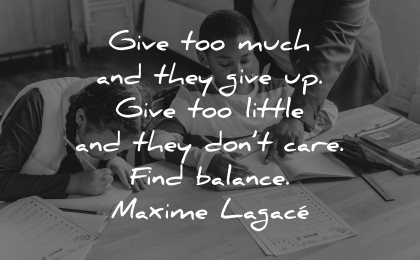 teacher quotes give too much they give little dont care find balance maxime lagace wisdom