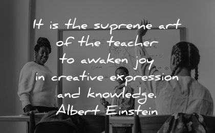 teacher quotes supreme art awaken joy creative expression knowledge albert einstein wisdom