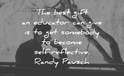 teacher quotes best gift educator can give somebody become self reflective randy pausch wisdom