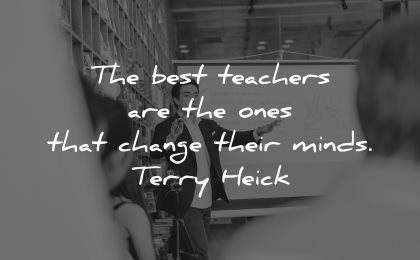 teacher quotes best ones change their minds terry heick wisdom