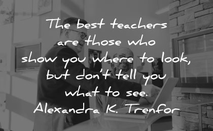 teacher quotes best teachers those who show you where look dont tell alexandra trenfor wisdom