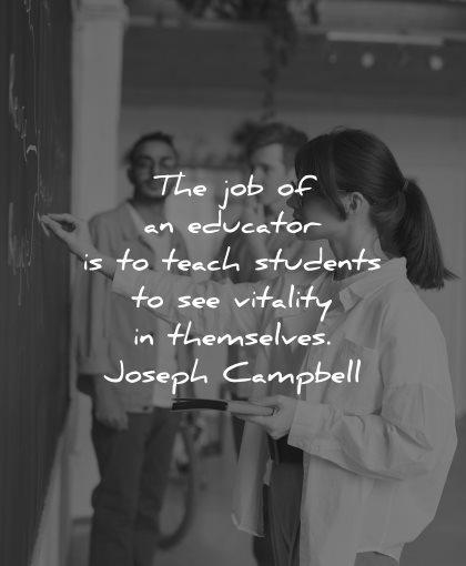 teacher quotes job educator teach students see vitality themselves joseph campbell wisdom