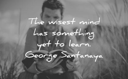 wisest mind something yet learn george santanaya wisdom man reading book