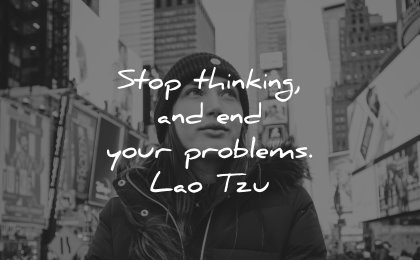 thinking quotes stop end your problems lao tzu wisdom woman city