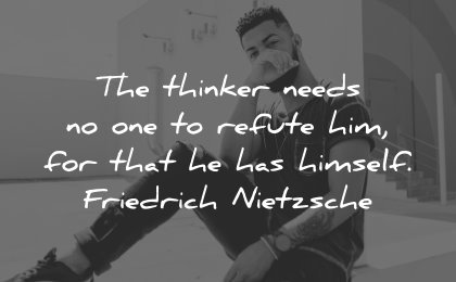 thinking quotes thinker needs one refute him himself friedrich nietzsche wisdom man sitting