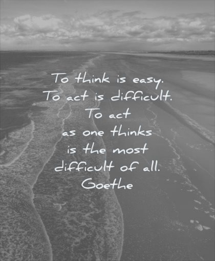 thinking quotes think easy act difficult thinks most difficult johann wolfgang von goethe wisdom water beach sea
