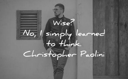 thinking quotes wise simply learned think christopher paolini wisdom