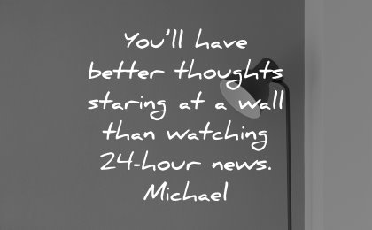 thinking quotes better thoughts staring wall watching 24 hour news michael wisdom lamp