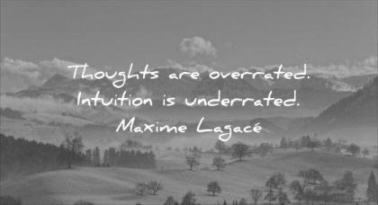thought of the day thoughts overrated intuition underrated maxime lagace wisdom