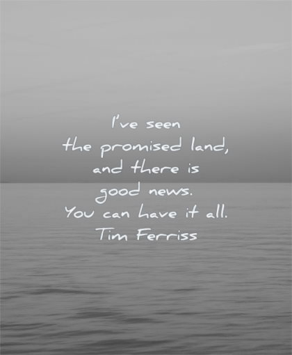 tim ferriss quotes have seen promised land there good news you can have all tim ferriss wisdom water sea