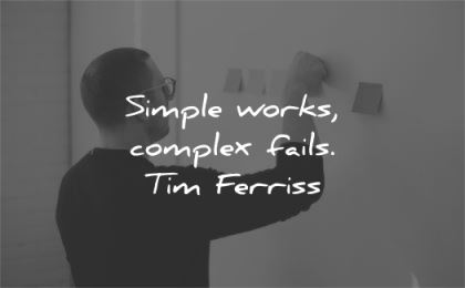 tim ferriss quotes simple works complex fails wisdom man
