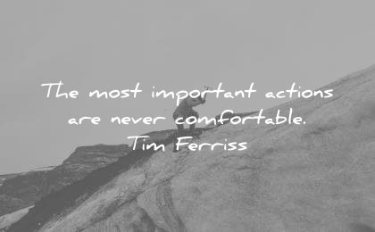 tim ferriss quotes the most important actions are never comfortable wisdom