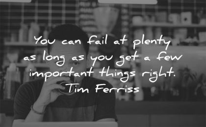 tim ferriss quotes can fail plenty long get important things right wisdom man working