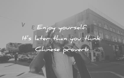 time quotes enjoy yourself later than think chinese proverb wisdom