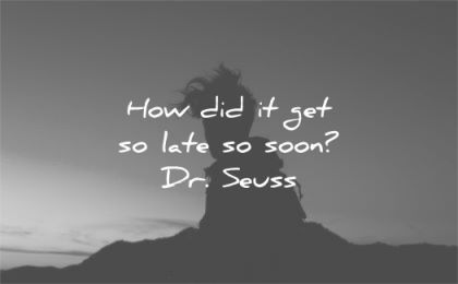 time quotes how did get late soon dr seuss wisdom silhouette man night