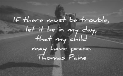 time quotes there must trouble child have peace thomas paine wisdom road jump