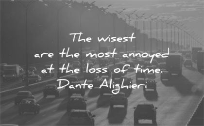 time quotes wisest most annoyed loss dante alighieri wisdom traffic cars