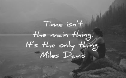 time quotes isnt main thing miles davis wisdom woman lake nature sitting