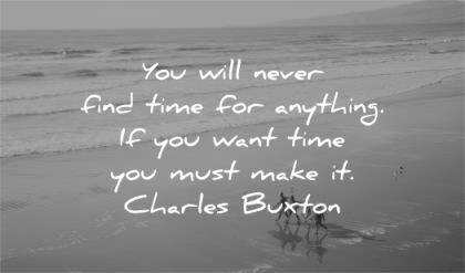 time quotes never find anything want you must make charles buxton wisdom beach water sea