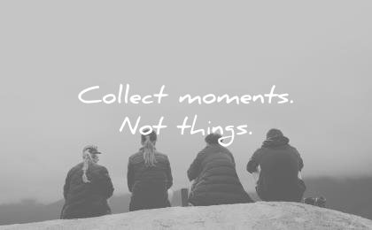 travel quotes collect moment not things unknown wisdom