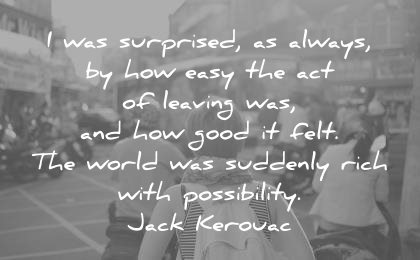 travel quotes surprised always how easy act leaving good felt the world was suddenly rich with possibility jack kerouac wisdom