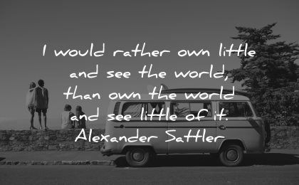 travel quotes would rather own little see world alexander sattler wisdom van vw people