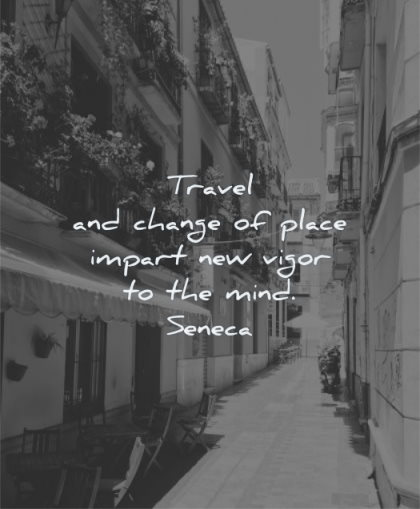travel quotes change place impart new vigor mind seneca wisdom street city