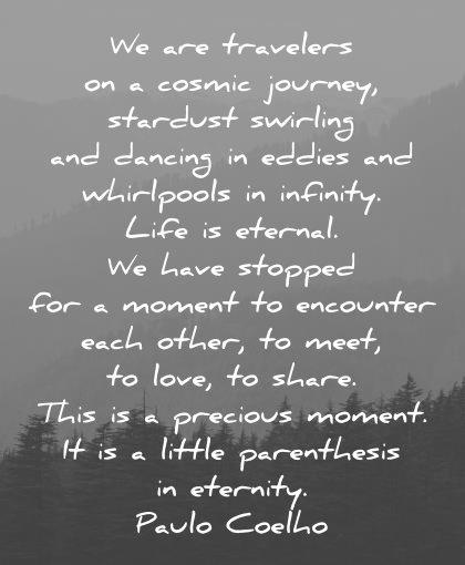travel quotes travelers cosmic journey stardust swirling dancing eddies whirpools infinity paulo coelho wisdom