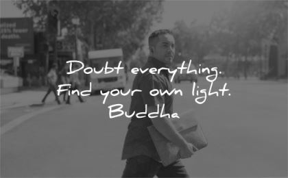 trust quotes doubt everything find your own light buddha wisdom man walk street