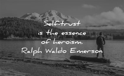 trust quotes self essence heroism ralph waldo emerson wisdom man nature