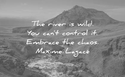 trust quotes the river wild you cant control embrace chaos maxime lagace wisdom