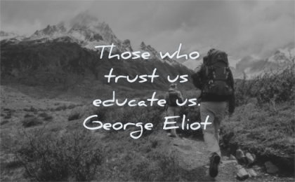 trust quotes those who educate george eliot wisdom hiking