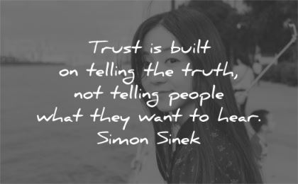 trust quotes built telling truth people what they want hear simon sinek wisdom asian woman