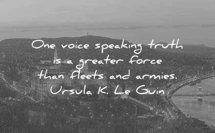 truth quotes one voice speaking greater force fleets armies ursula k le guin wisdom