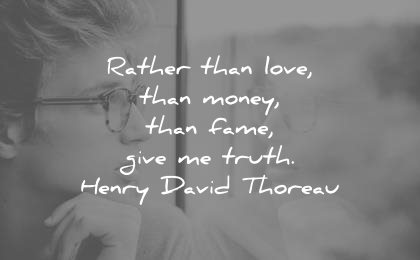 truth quotes rather than love money fame give henry david thoreau wisdom