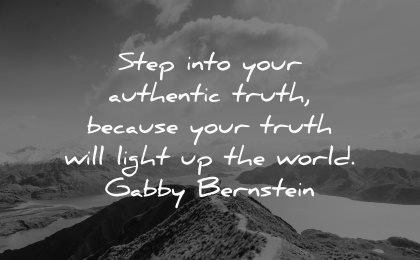 truth quotes step into authentic because will light world gabby bernstein wisdom nature path mountains