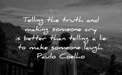 truth quotes telling making someone cry better make someone laugh paulo coelho wisdom couple