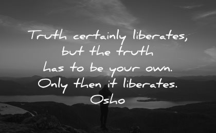 truth quotes certainly liberates your own only then osho wisdom nature man
