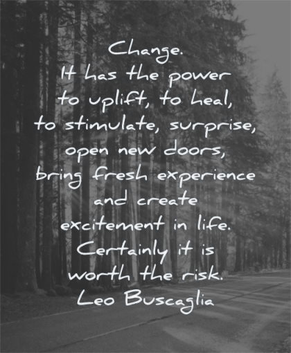 uplifting quotes change power uplift stimulate surprise open doors bring experience create excitement leo buscaglia wisdom trees