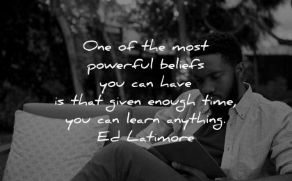 uplifting quotes most powerful beliefs can have given enough time learn anything ed latimore wisdom man reading