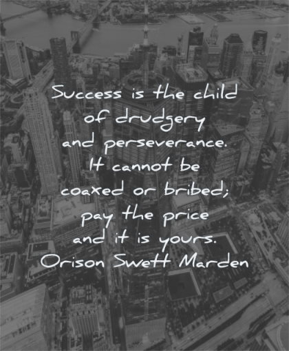 uplifting quotes success child drudgery perseverance cannot coaxed bribed pay price yours orison swett marden wisdom city buildings